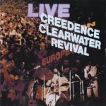 CREEDENCE CLEARWATER R: Live In Europe (CD)