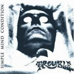 TROUBLE: Simple Mind Condition (CD)