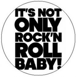 IT'S NOT ONLY ROCK'N'ROLL BABY! (jelvény, 2,5 cm)