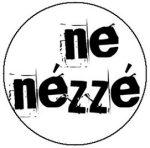 NE NÉZZÉ' (jelvény, 2,5 cm)