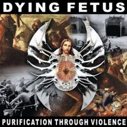 DYING FETUS: Purification Through Violence (CD)