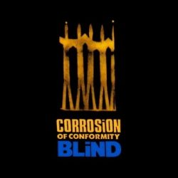 CORROSION OF CONFORMITY: Blind (+3 bonus) (CD)
