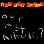 TOY DOLLS: Our Last Album? (CD)