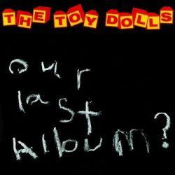 TOY DOLLS: Our Last Album? (CD)