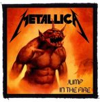METALLICA: Jump In The Fire (95x95) (felvarró)