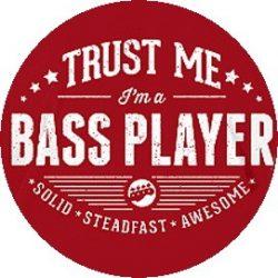 BASSZGITÁROS: Trust Me I'm A Bass Player (jelvény, 2,5 cm)
