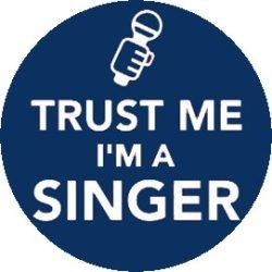 ÉNEKES: Trust Me I'm A Singer (jelvény, 2,5 cm)