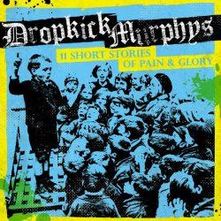 DROPKICK MURPHYS: 11 Short Stories Of Pain And Glory (CD)