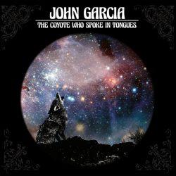 JOHN GARCIA: The Coyote Who Spoke Tongues (2CD, ltd.)