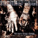 MACHINE HEAD: The More Things Change (CD) (akciós!)