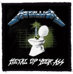 METALLICA: Metal Up Your Ass (95x95) (felvarró)