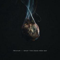TRIVIUM: What The Dead Men Say (CD)