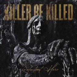 KILLER BE KILLED: Reluctant Hero (CD)