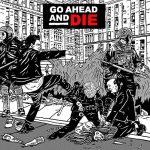 GO AHEAD AND DIE: Go Ahead And Die (CD)